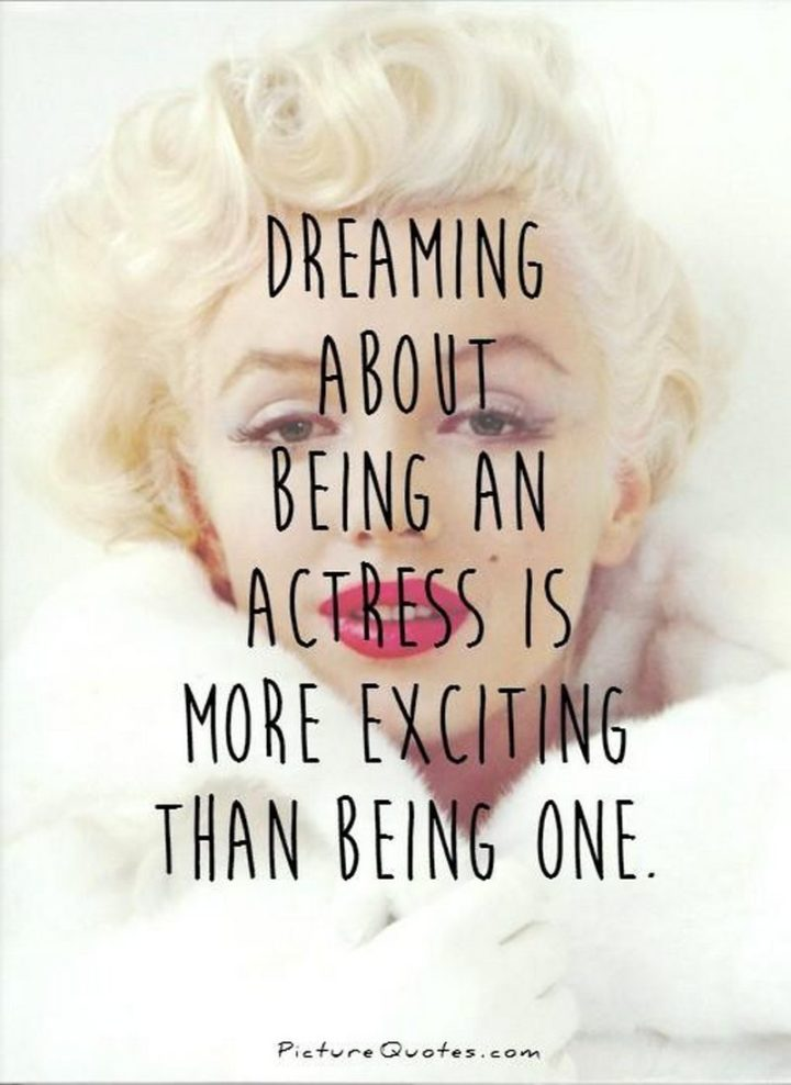 """""""Dreaming about being an actress is more exciting than being one."""" - Marilyn Monroe"""