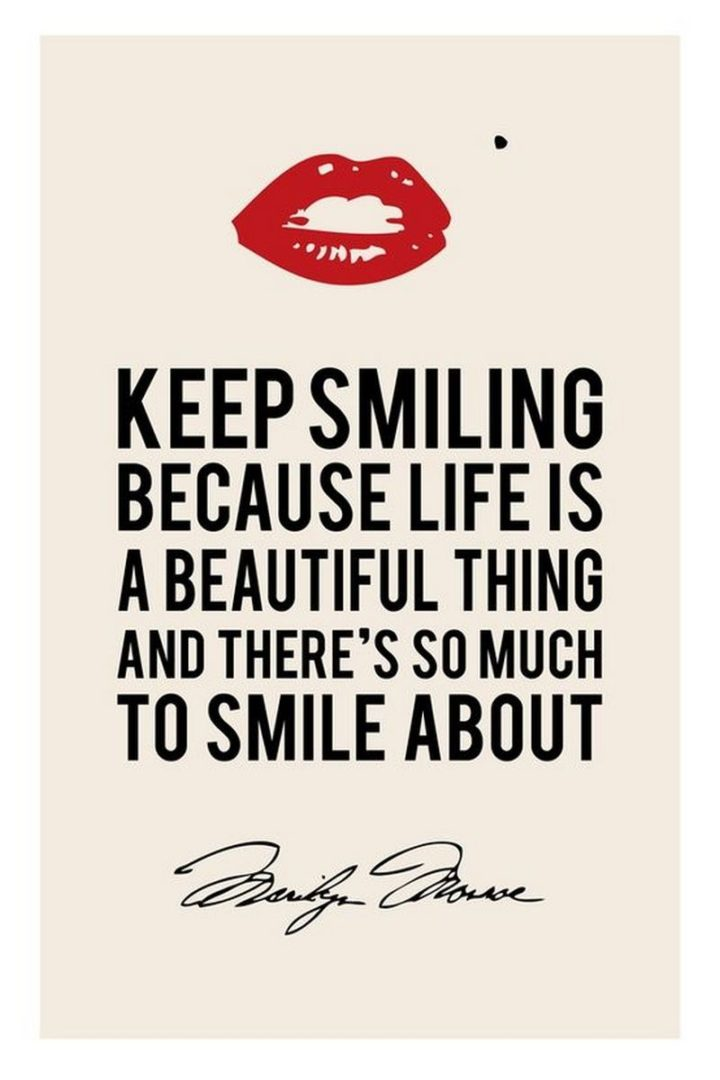 """""""Keep smiling, because life is a beautiful thing and there's so much to smile about."""" - Marilyn Monroe"""