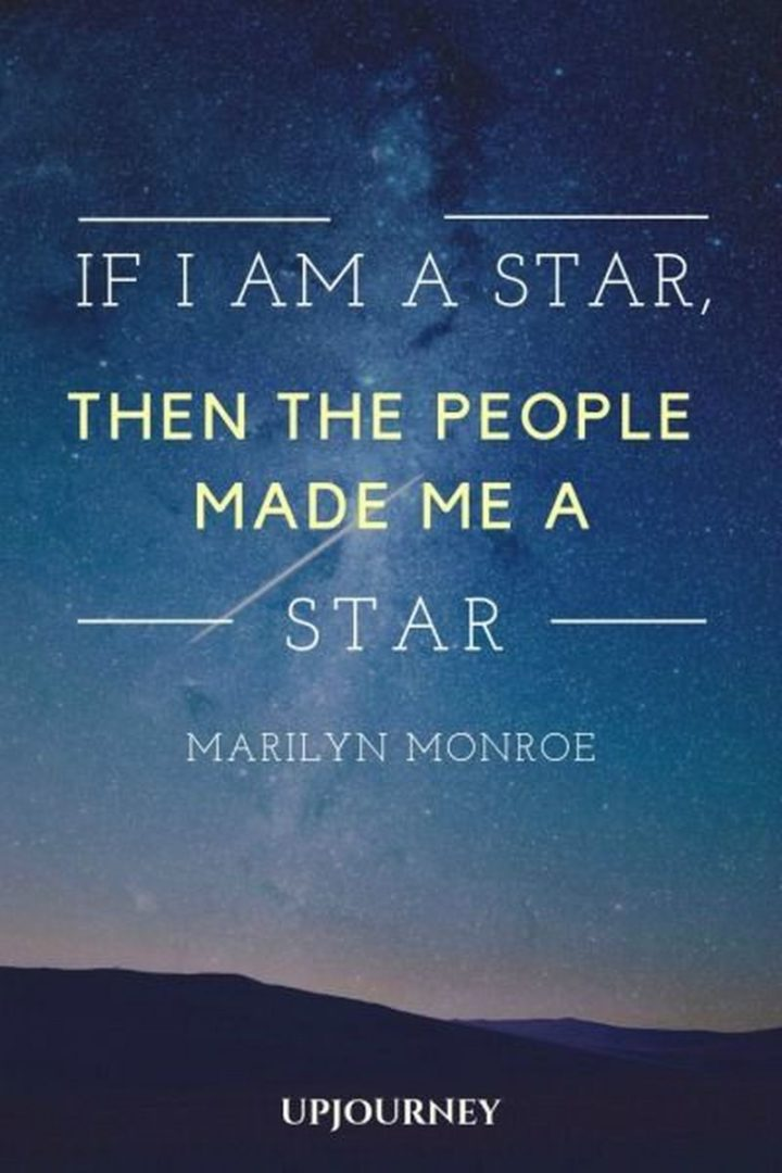 """""""If I'm a star, then the people made me a star."""" - Marilyn Monroe"""
