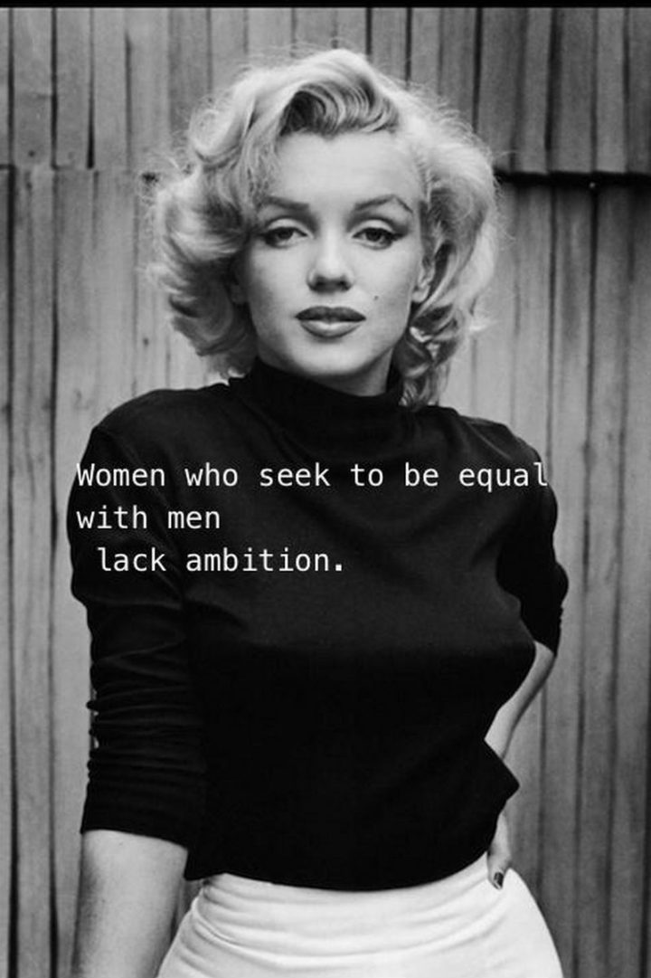 """""""Women who seek to be equal with men lack ambition."""" - Marilyn Monroe"""