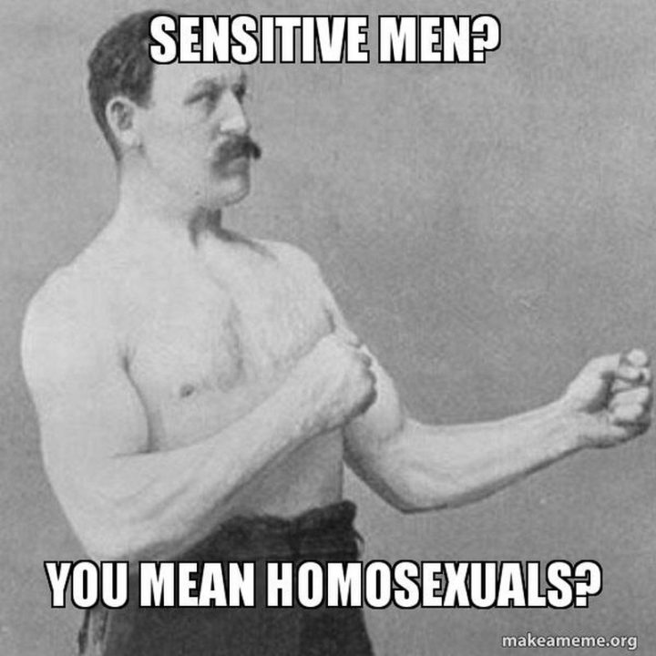 """""""Sensitive men? You mean homosexuals?"""""""