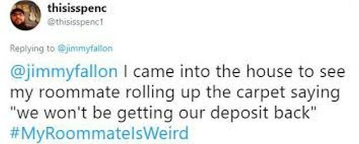 """""""I came into the house to see my roommate rolling up the carpet saying 'We won't be getting our deposit back'."""""""