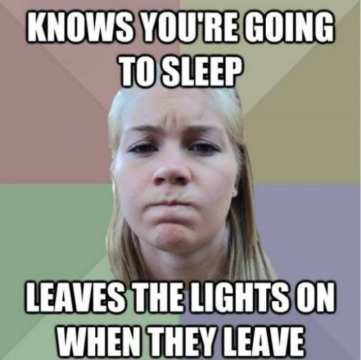 """""""Knows you're going to sleep. Leaves the lights on when they leave."""""""