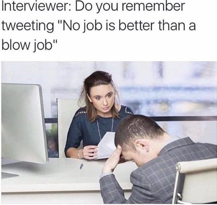 """Interviewer: Do you remember tweeting 'No job is better than a [censored] job'."""