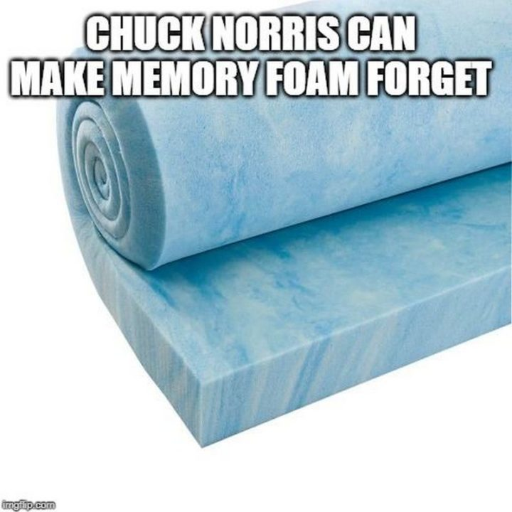 """""""Chuck Norris can make memory foam forget."""""""