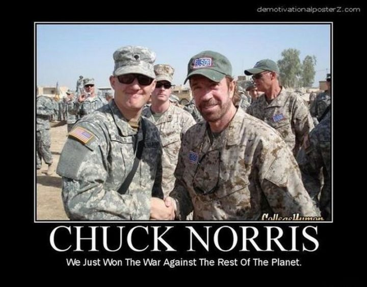 """""""Chuck Norris: He just won the war against the rest of the planet."""""""