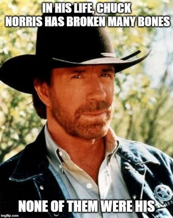"""""""In his life, Chuck Norris has broken many bones. None of them were his."""""""