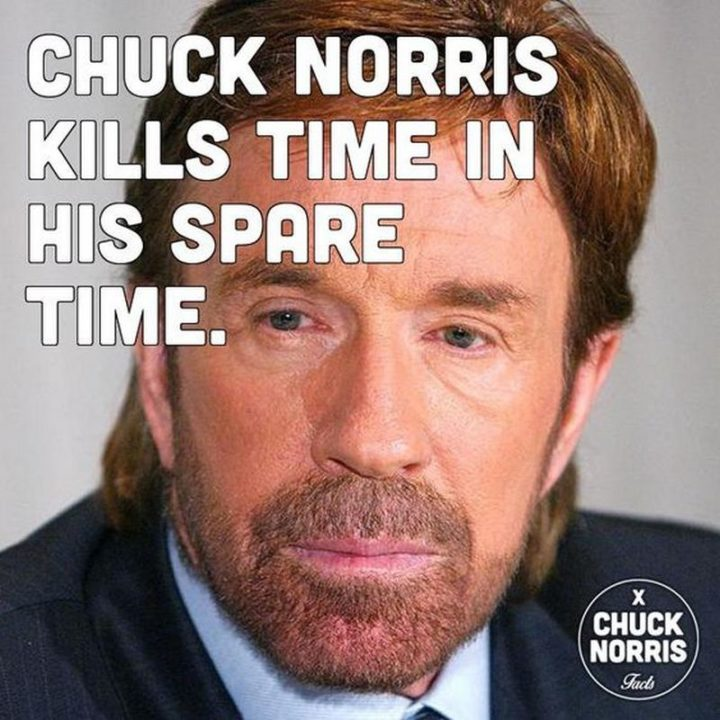 """""""Chuck Norris kills time in his spare time."""""""