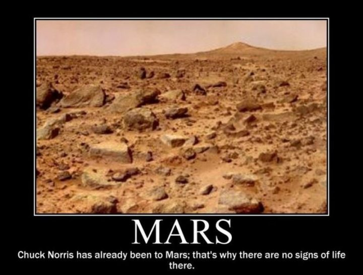 """""""Mars: Chuck Norris has already been to Mars; That's why there are no signs of life there."""""""