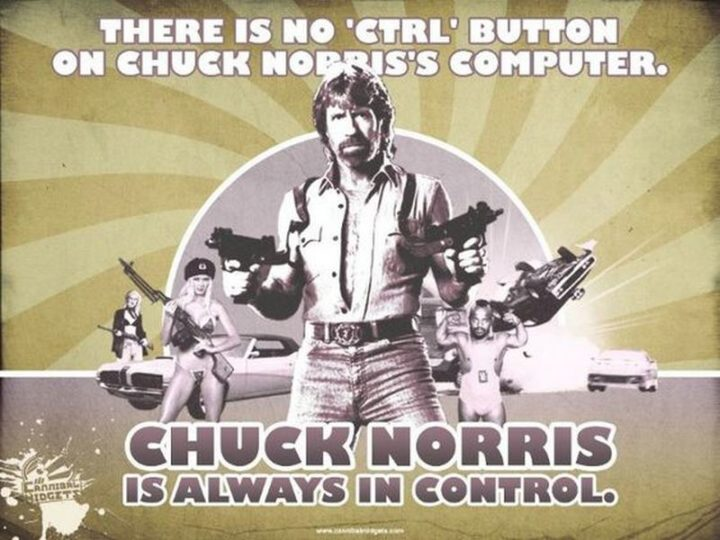 """""""There is no 'CTRL' button on Chuck Norris' computer. Chuck Norris is always in control."""""""