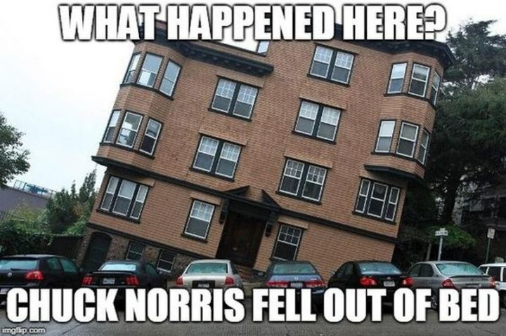 """""""What happened here? Chuck Norris fell out of bed."""""""