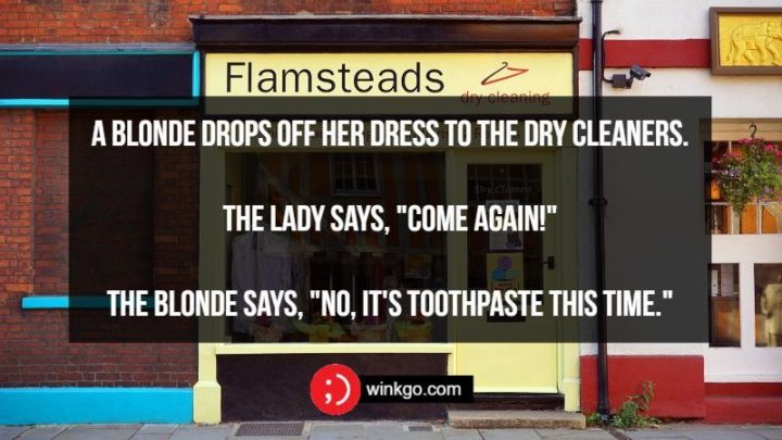 """71 Two-Line Funny Jokes - A blonde drops off her dress to the dry cleaners. The lady says, """"Come Again!"""" The blonde says, """"No, it's toothpaste this time."""""""