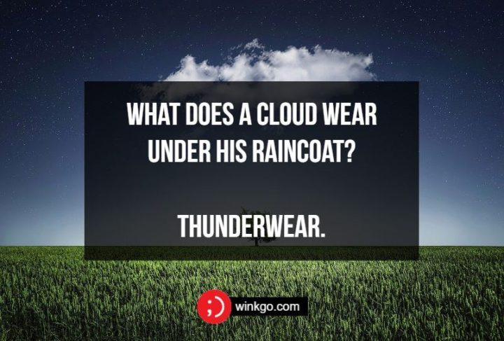 71 Two-Line Funny Jokes - What does a cloud wear under his raincoat? Thunderwear.