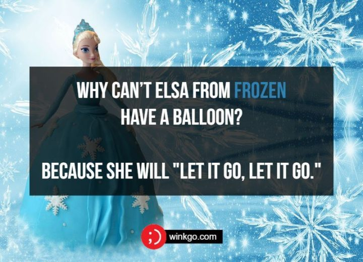 """71 Two-Line Funny Jokes - Why can't Elsa from Frozen have a balloon? Because she will """"let it go, let it go."""""""
