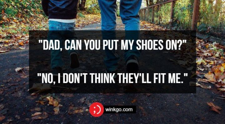 """""""Dad, can you put my shoes on?"""" """"No, I don't think they'll fit me."""""""