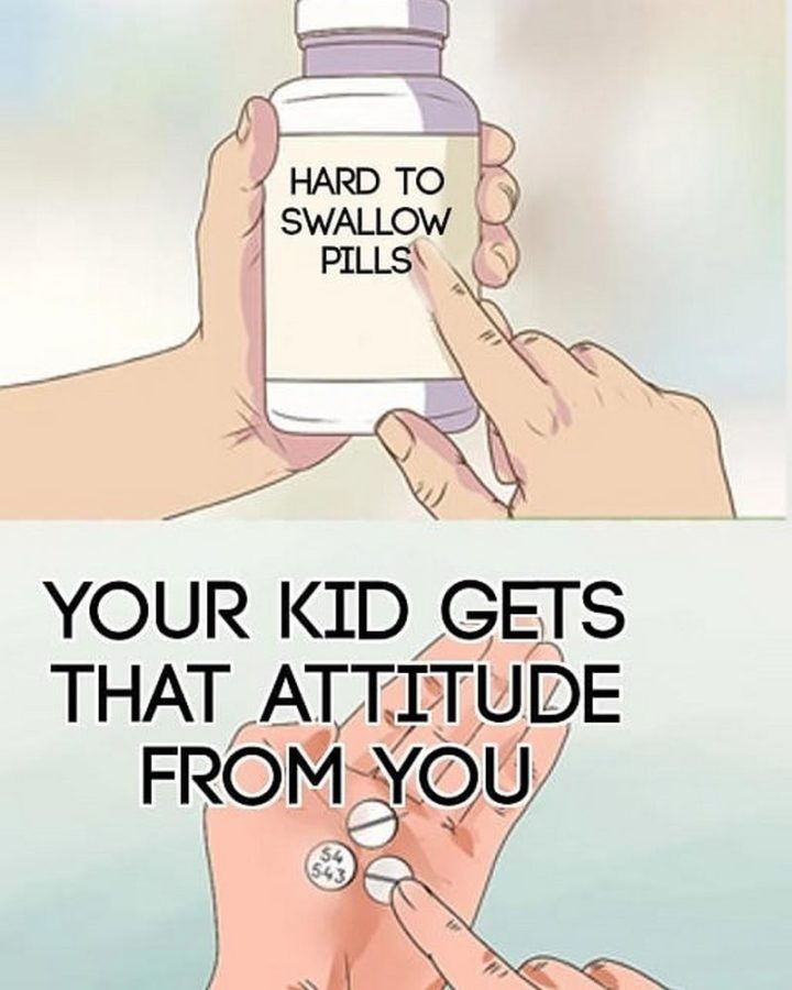 """""""Your kid gets that attitude from you."""""""