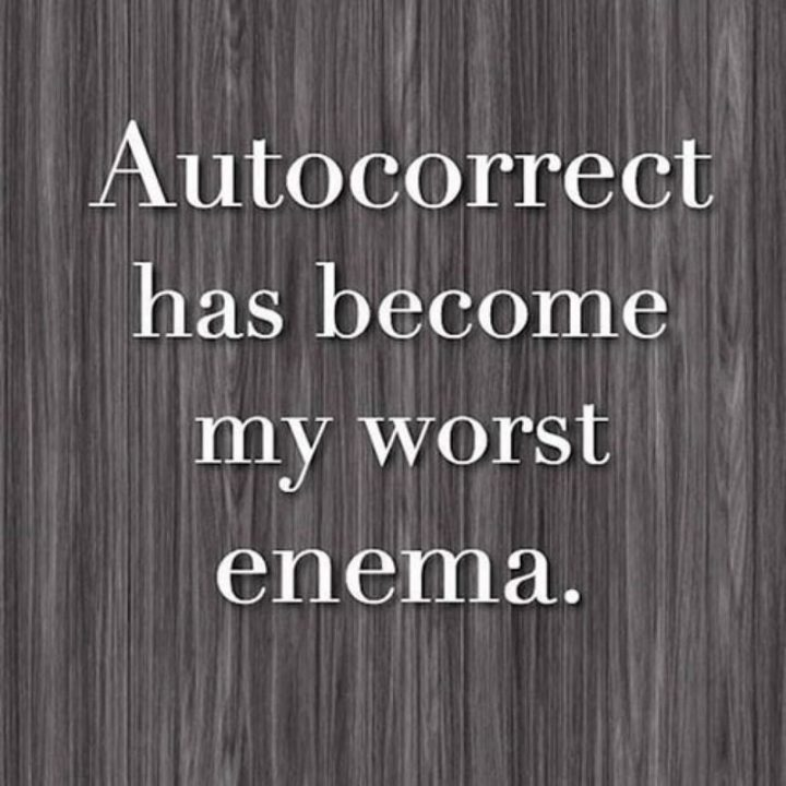 "57 Grammar Memes - ""Autocorrect has become my worst enema."""