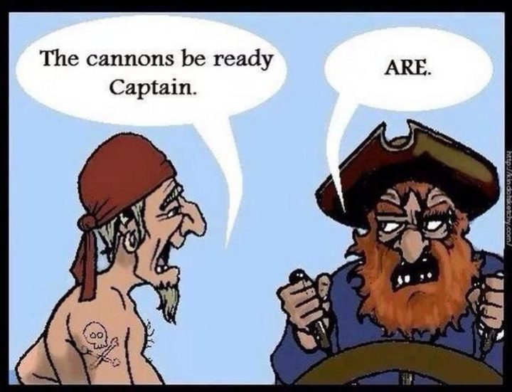 """57 Grammar Memes - """"The cannons be ready captain. ARE."""""""