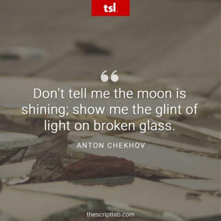 "57 Grammar Memes - ""Don't tell me the moon is shining; show me the glint of light on broken glass."" - Anton Chekhov"