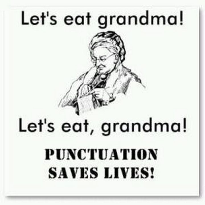 """Let's eat grandma! Let's eat, grandma! Punctuation saves lives!"""