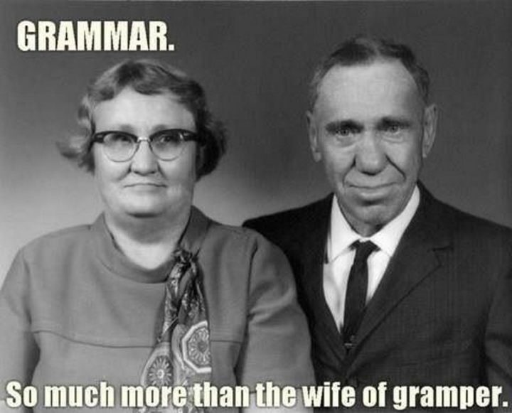 """""""Grammar. So much more than the wife of gramper."""""""