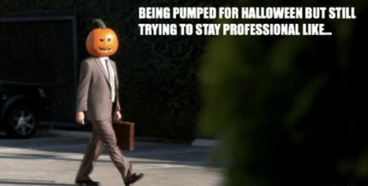 """""""Being pumped for Halloween but still trying to stay professional like..."""""""