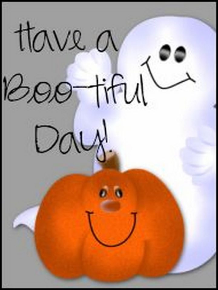 """""""Have a boo-tiful day!"""""""