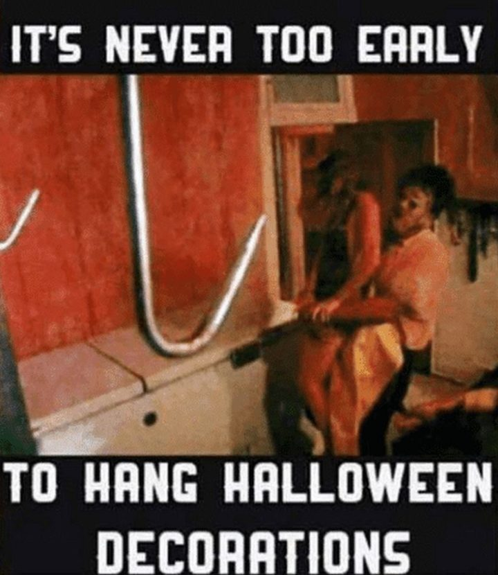 """""""It's never too early to hang Halloween decorations."""""""