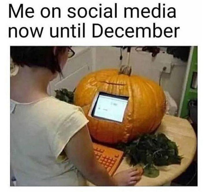 """""""Me on social media now until December."""""""