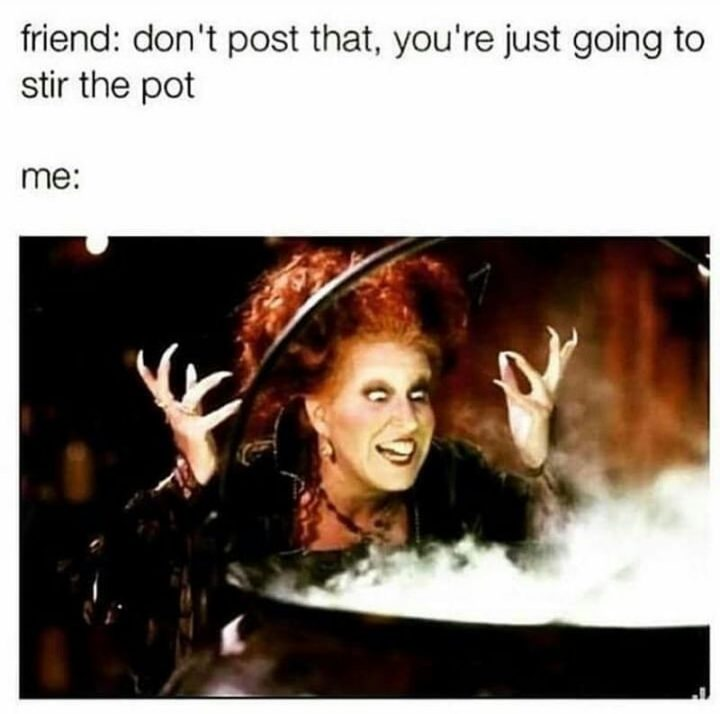"""""""Friend: Don't post that, you're just going to stir the pot. Me:"""""""