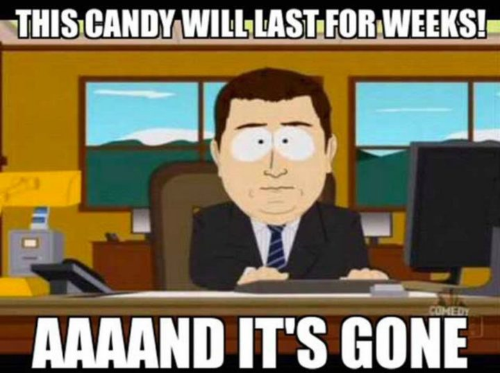 """""""This candy will last for weeks! Aaaand it's gone."""""""