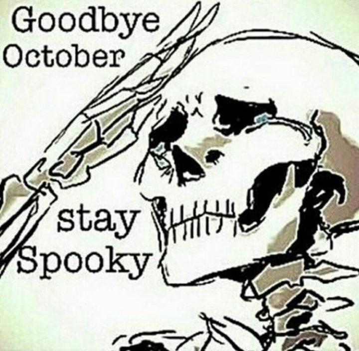 """Goodbye October. Stay spooky."""
