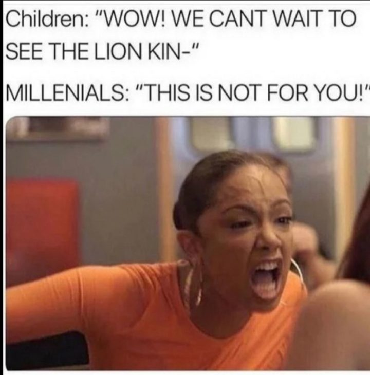 """43 Angry Memes - """"Children: Wow! We can't wait to see the Lion King. Millennials: This is not for you!"""""""