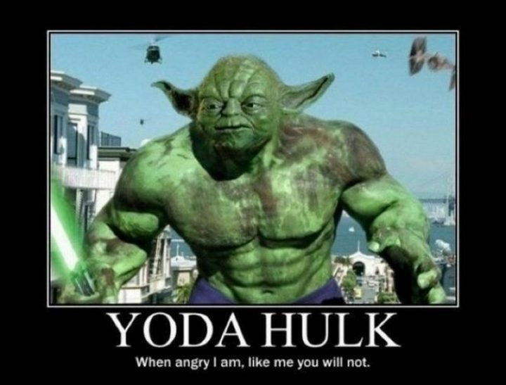 """""""Yoda Hulk: When angry I am, like me you will not."""""""