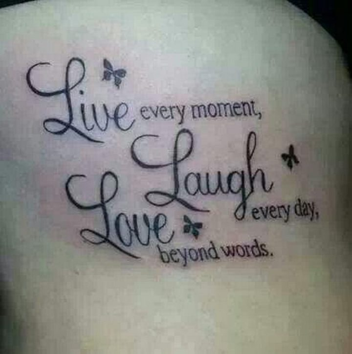 """Live every moment, laugh every day, love beyond words."""