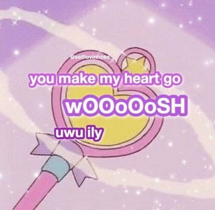 """""""You make my heart go whoosh."""""""