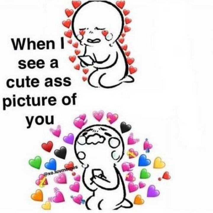 """""""When I see a cute [censored] picture of you."""""""