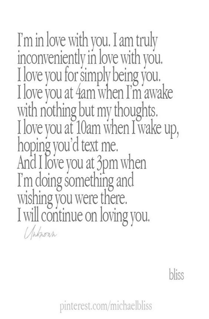 """19 Romantic Memes - """"I'm in love with you. I am truly inconveniently in love with you. I love you for simply being you. I love you at 4 am when I'm awake with nothing but my thoughts. I love you at 10 am when I wake up, hoping you'd text me. And I love you at 3 pm when I'm doing something and wishing you were there. I will continue on loving you."""""""