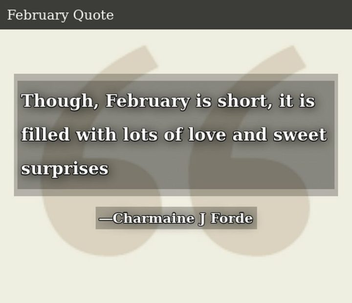"""""""Though February is short, it is filled with lots of love and sweet surprises."""" - Charmaine J Forde"""