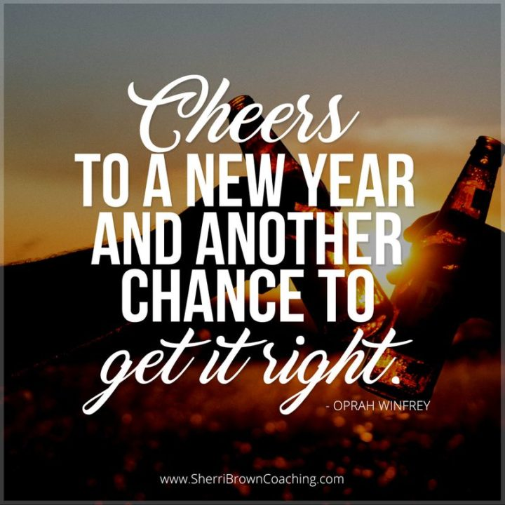 """""""Cheers to a new year and another chance for us to get it right."""" - Oprah Winfrey"""