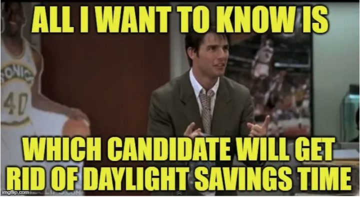 """""""All I want to know is which candidate will get rid of daylight savings time."""""""