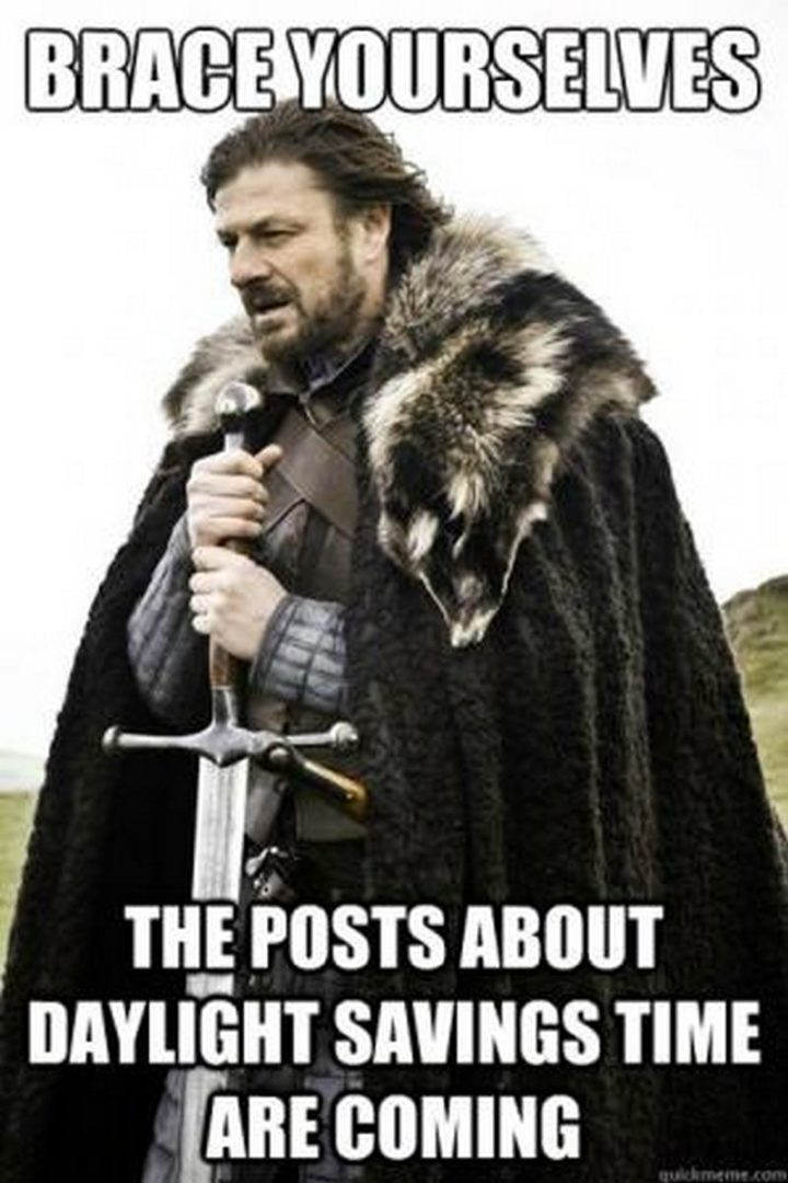 """""""Brace yourselves. The posts about daylight savings time are coming."""""""