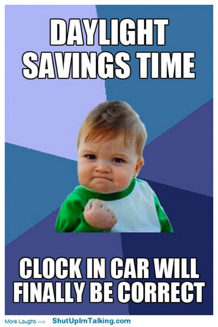 """""""Daylight savings time. Clock in car will finally be correct."""""""