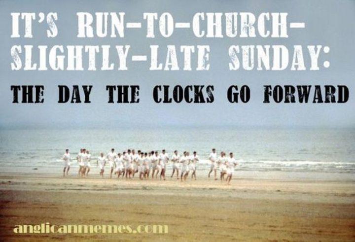 """It's run-to-church-slightly-late Sunday: The day the clocks go forward."""