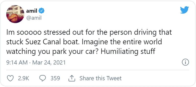 """I'm sooooo stressed out for the person driving that stuck Suez Canal boat. Imagine the entire world watching you park your car? Humiliating stuff."""
