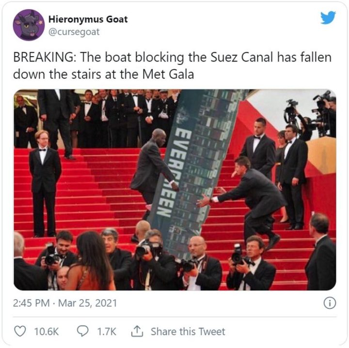 """BREAKING: The boat blocking the Suez Canal has fallen down the stairs at the Met Gala."""