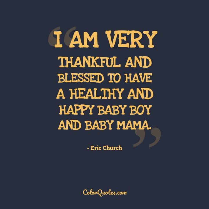 """""""I am very thankful and blessed to have a healthy and happy baby boy and baby mama."""" - Eric Church"""