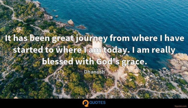 """""""It has been great journey from where I have started to where I am today. I am really blessed with God's grace."""" - Dhanush"""