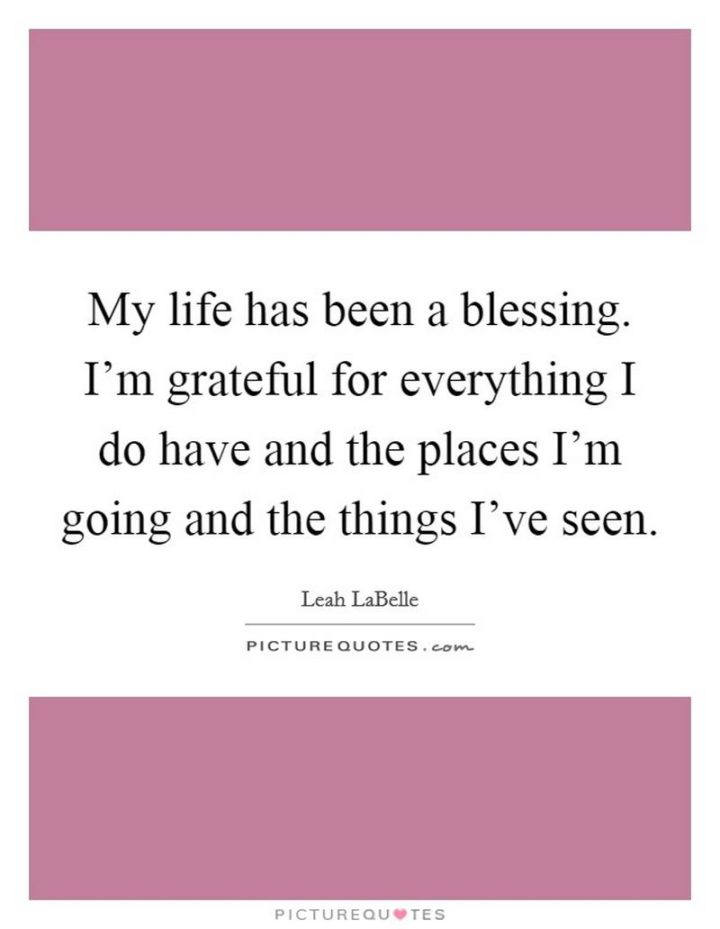 """""""My life has been a blessing. I'm grateful for everything I do have and the places I'm going and the things I've seen."""" - Leah LaBelle"""