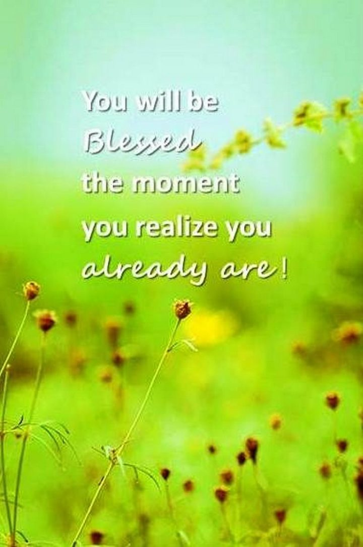 """""""You will be blessed the moment you realize you already are."""" - Bryant McGill"""